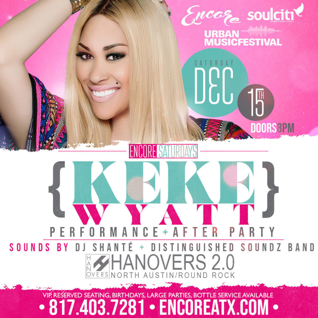 Encore Saturdays ft. Keke Wyatt | 12.15 @ Hanovers 2 | Austin | Texas | United States