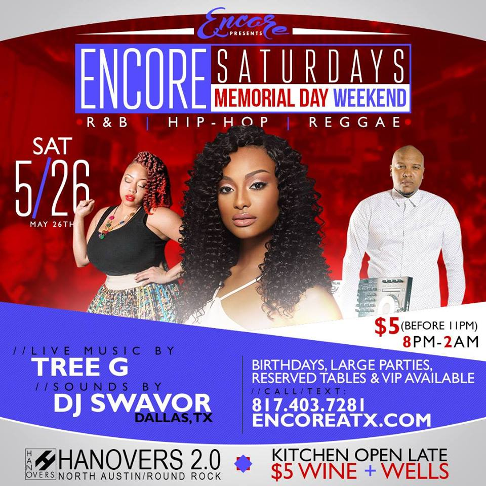 Encore Saturdays - Memorial Day Wknd | Tree G + DJ Swavor @ Hanovers 2.0 | Austin | Texas | United States